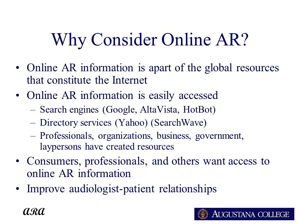 ARA Why Consider Online AR? Online AR information is apart of the global resources that constitute the Internet Online AR information is easily access