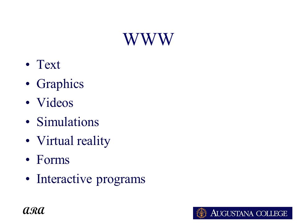 ARA WWW Text Graphics Videos Simulations Virtual reality Forms Interactive programs