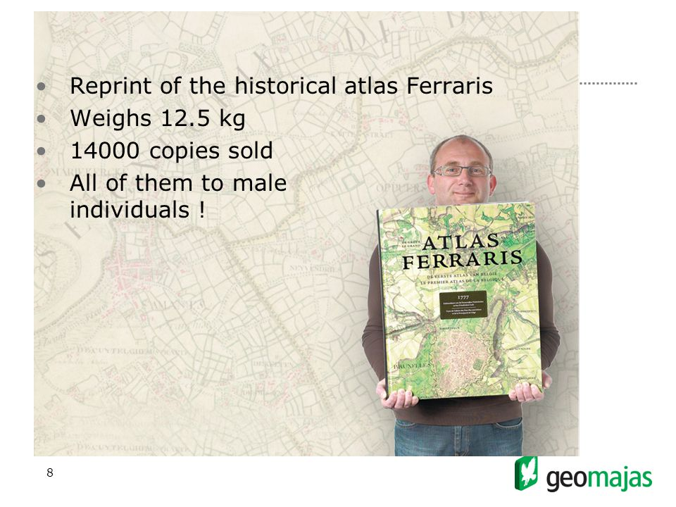 8 Reprint of the historical atlas Ferraris Weighs 12.5 kg 14000 copies sold All of them to male individuals !