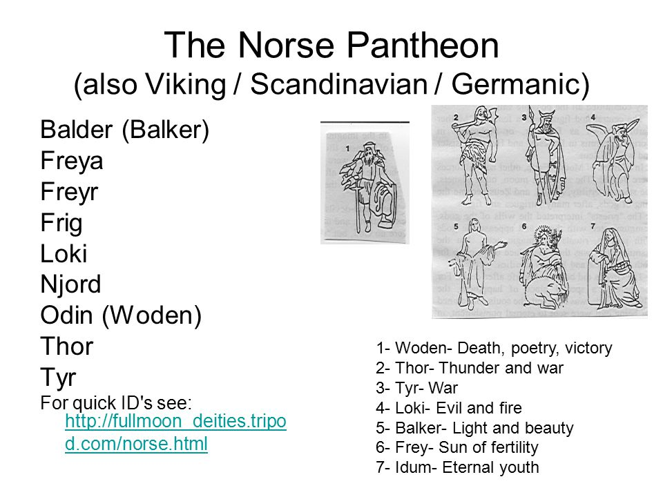 The Norse Pantheon (also Viking / Scandinavian / Germanic) Balder (Balker) Freya Freyr Frig Loki Njord Odin (Woden) Thor Tyr For quick ID's see: http: