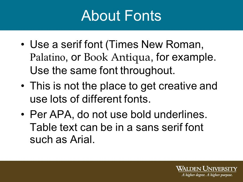 About Fonts Use a serif font (Times New Roman, Palatino, or Book Antiqua, for example.