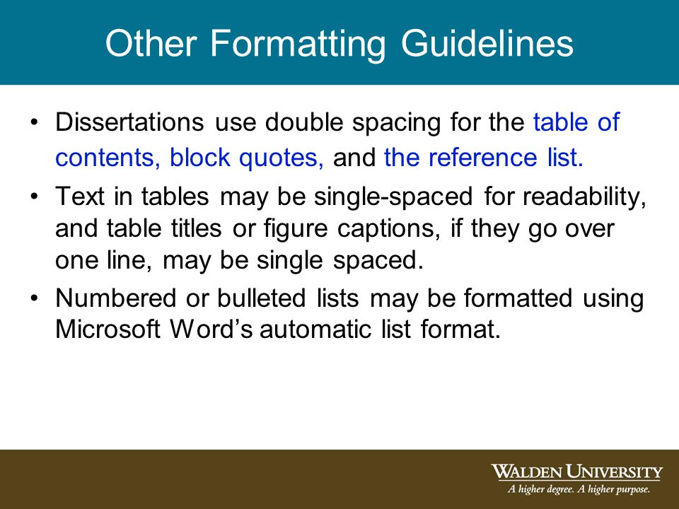 Other Formatting Guidelines Dissertations use double spacing for the table of contents, block quotes, and the reference list.