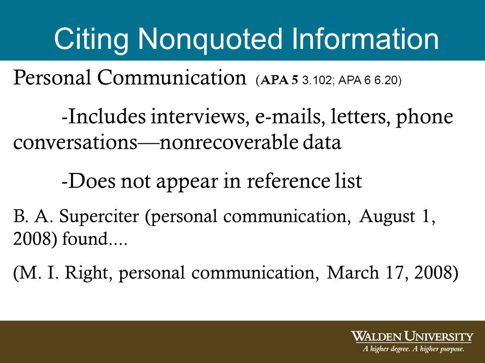 Citing Nonquoted Information Personal Communication ( APA 5 3.102; APA 6 6.20) -Includes interviews, e-mails, letters, phone conversations—nonrecoverable data -Does not appear in reference list B.