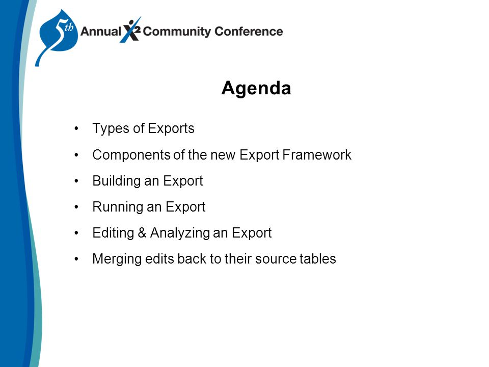 Agenda Types of Exports Components of the new Export Framework Building an Export Running an Export Editing & Analyzing an Export Merging edits back to their source tables