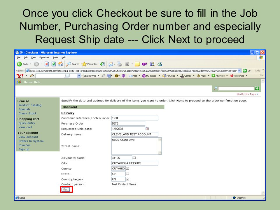 Once you click Checkout be sure to fill in the Job Number, Purchasing Order number and especially Request Ship date --- Click Next to proceed