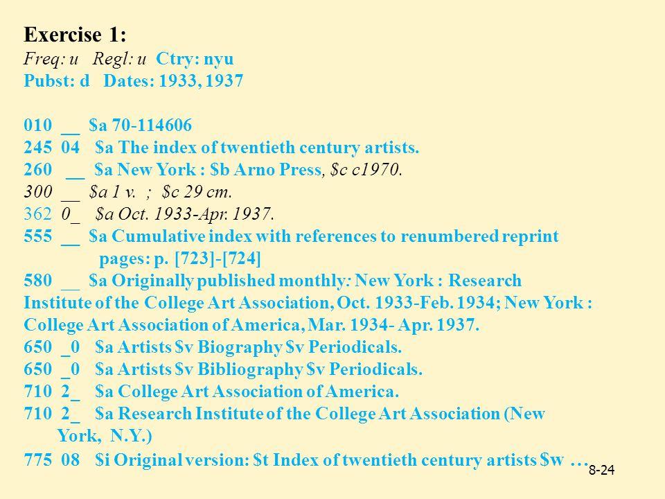Exercise 1: Freq: u Regl: u Ctry: nyu Pubst: d Dates: 1933, 1937 010 __ $a 70-114606 245 04 $a The index of twentieth century artists.