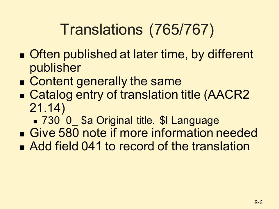8-6 Often published at later time, by different publisher Content generally the same Catalog entry of translation title (AACR2 21.14) 730 0_ $a Original title.