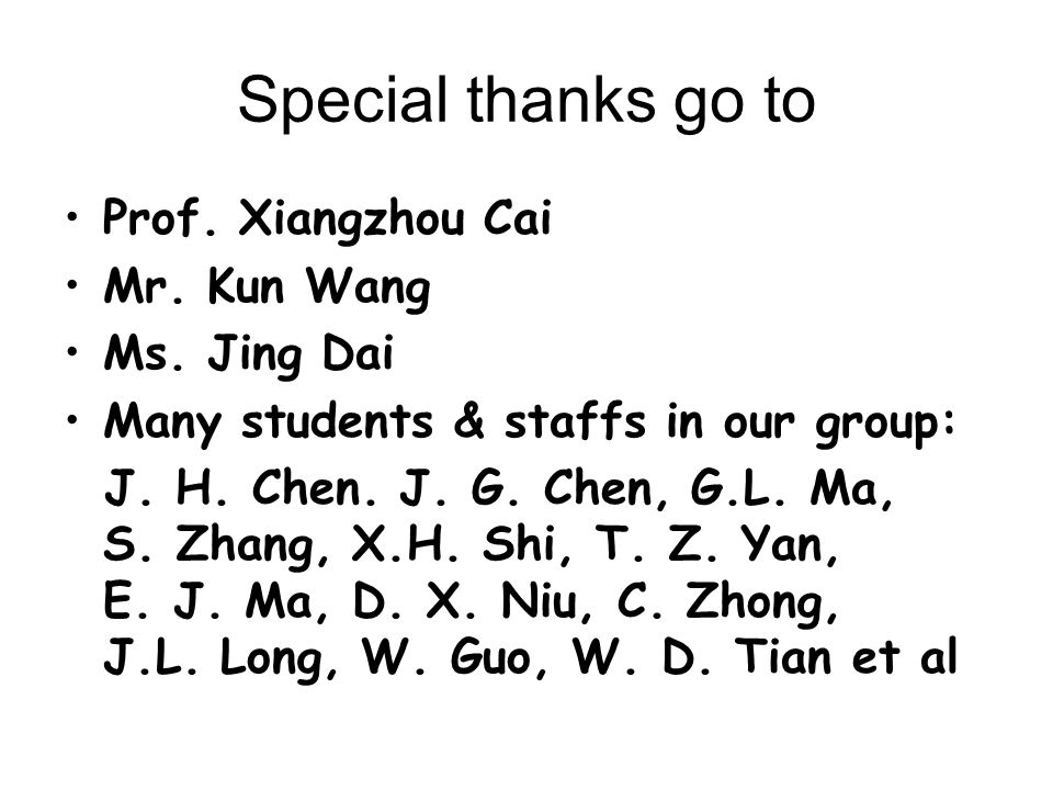 Special thanks go to Prof. Xiangzhou Cai Mr. Kun Wang Ms.