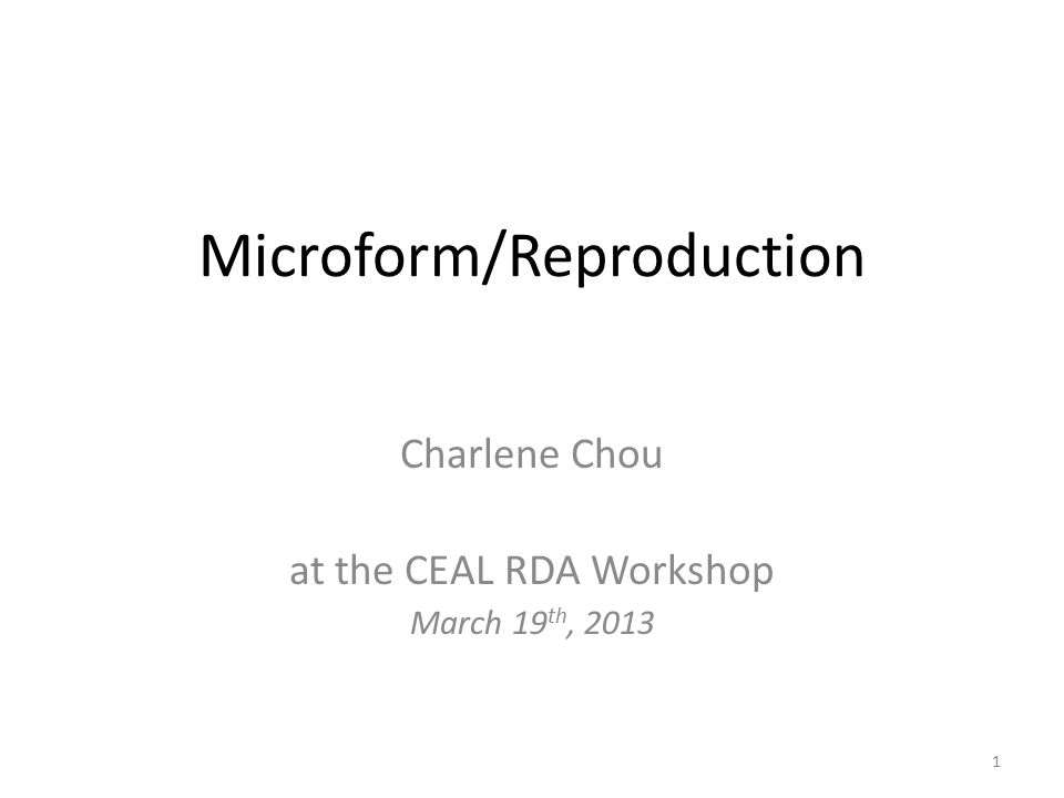 Microform/Reproduction Charlene Chou at the CEAL RDA Workshop March 19 th, 2013 1