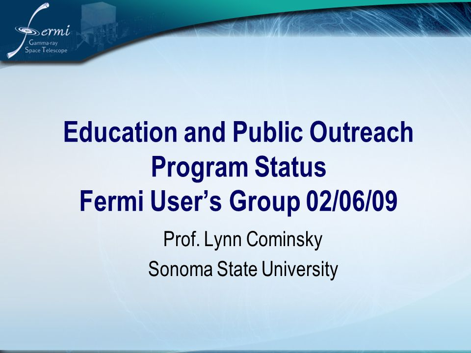 Education and Public Outreach Program Status Fermi User's Group 02/06/09 Prof.