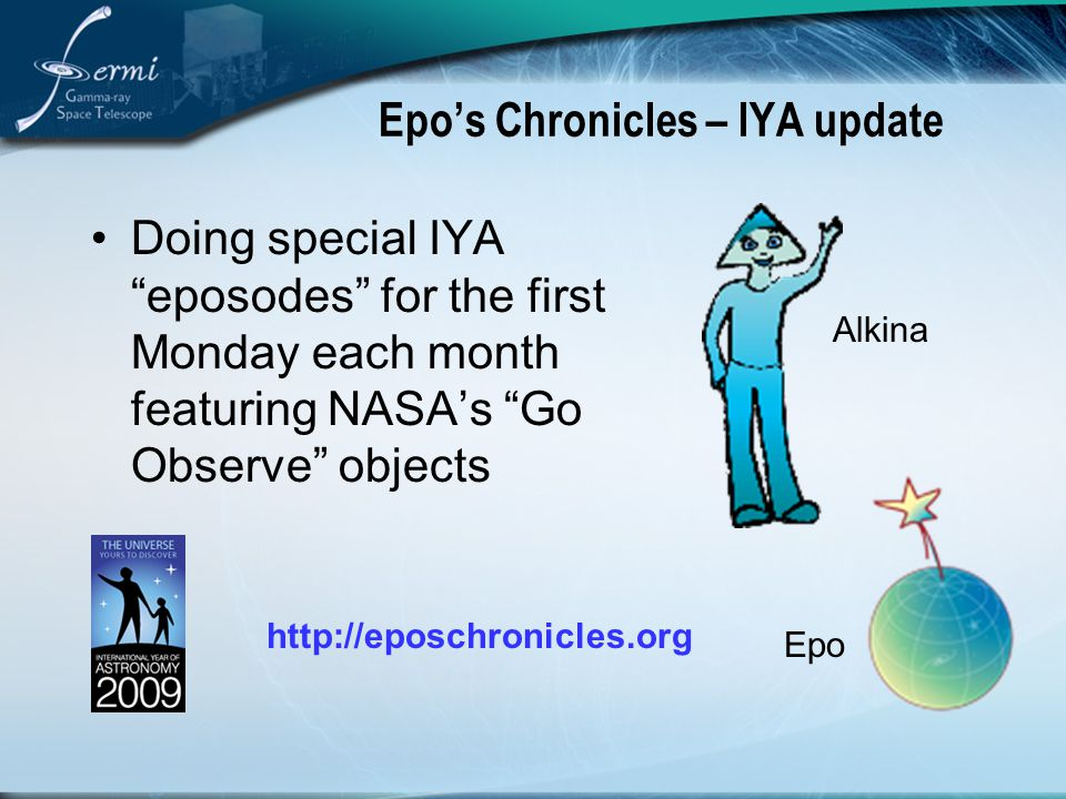 Epo's Chronicles – IYA update Doing special IYA eposodes for the first Monday each month featuring NASA's Go Observe objects Alkina Epo http://eposchronicles.org