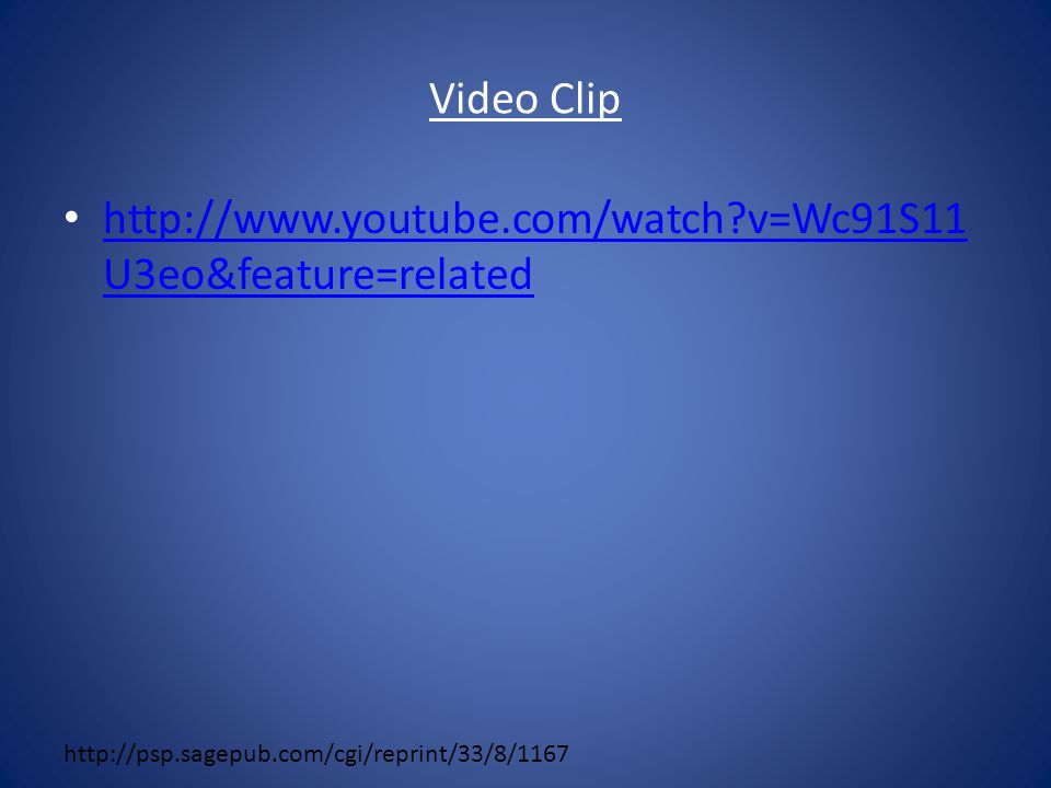 Video Clip http://www.youtube.com/watch?v=Wc91S11 U3eo&feature=related http://www.youtube.com/watch?v=Wc91S11 U3eo&feature=related http://psp.sagepub.com/cgi/reprint/33/8/1167