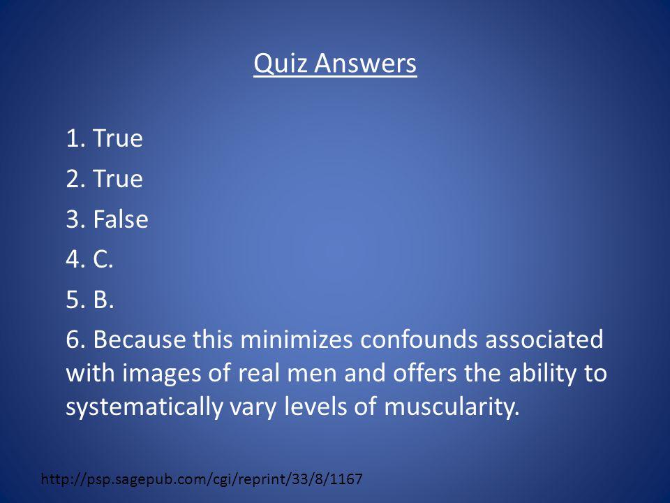 Quiz Answers 1. True 2. True 3. False 4. C. 5.