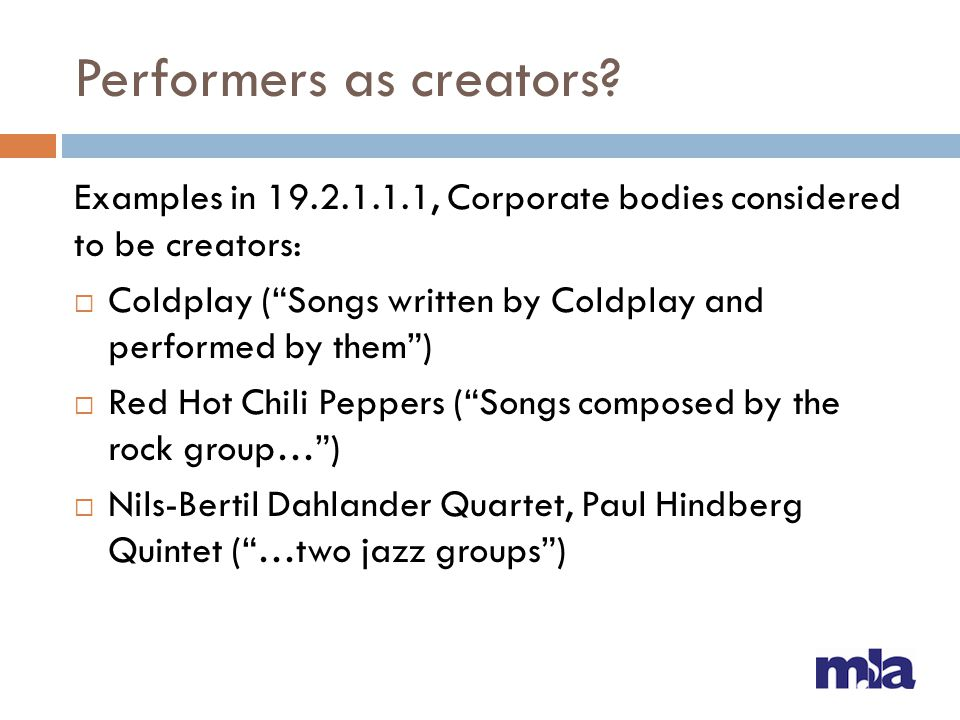 """Performers as creators? Examples in 19.2.1.1.1, Corporate bodies considered to be creators:  Coldplay (""""Songs written by Coldplay and performed by th"""