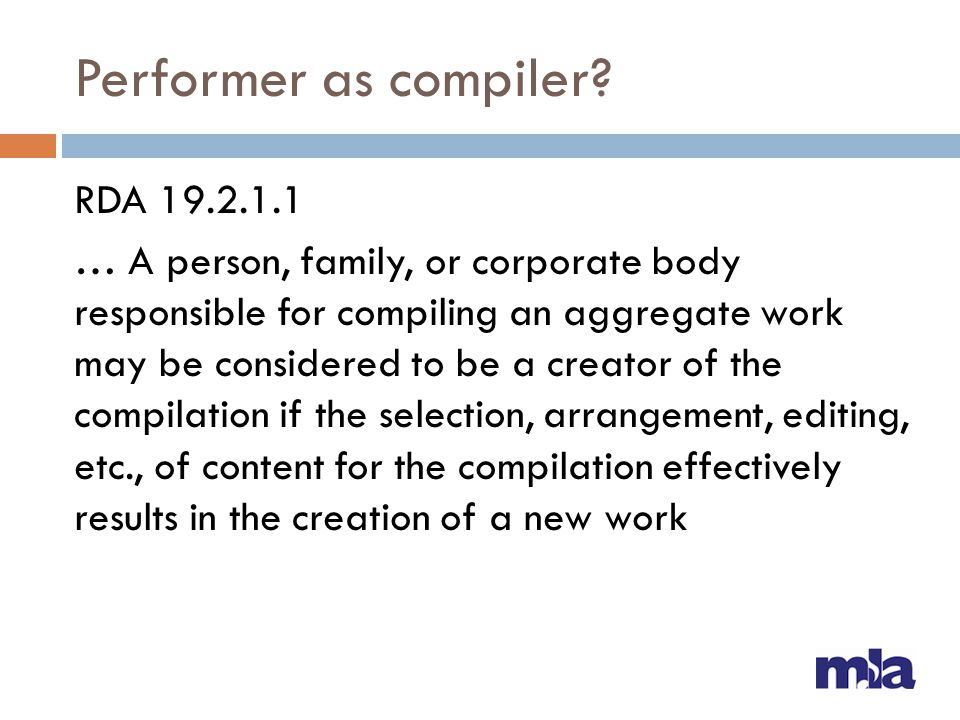 Performer as compiler? RDA 19.2.1.1 … A person, family, or corporate body responsible for compiling an aggregate work may be considered to be a creato