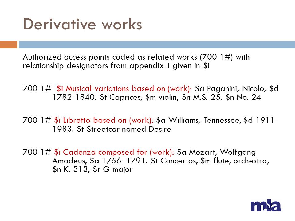 Derivative works Authorized access points coded as related works (700 1#) with relationship designators from appendix J given in $i 700 1# $i Musical variations based on (work): $a Paganini, Nicolo, $d 1782-1840.