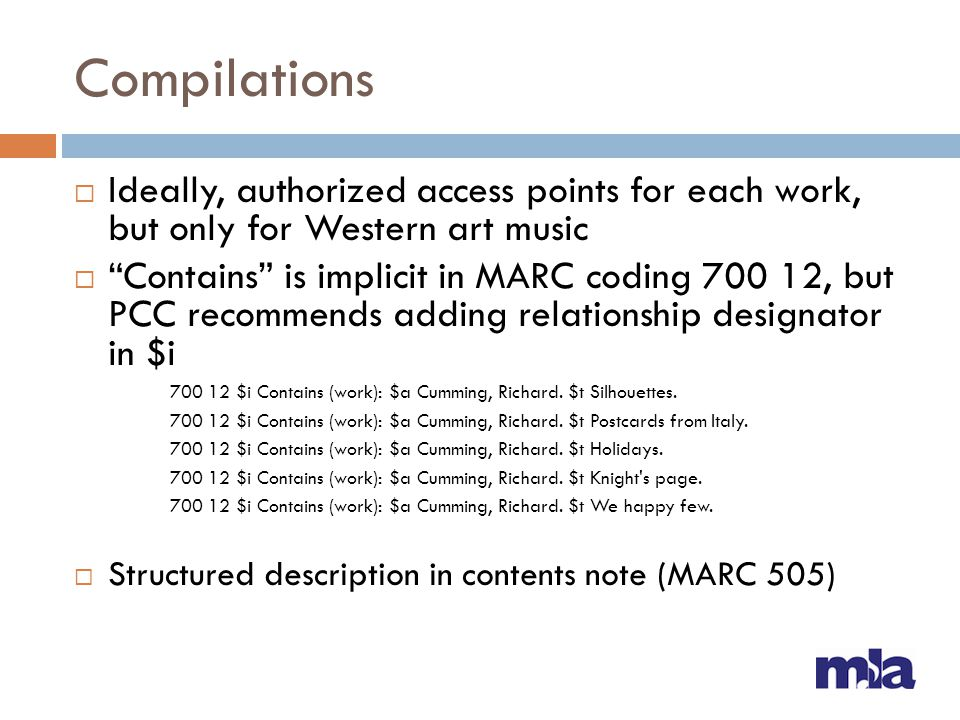 """Compilations  Ideally, authorized access points for each work, but only for Western art music  """"Contains"""" is implicit in MARC coding 700 12, but PCC"""