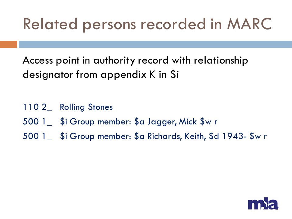 Related persons recorded in MARC Access point in authority record with relationship designator from appendix K in $i 110 2_ Rolling Stones 500 1_ $i Group member: $a Jagger, Mick $w r 500 1_ $i Group member: $a Richards, Keith, $d 1943- $w r
