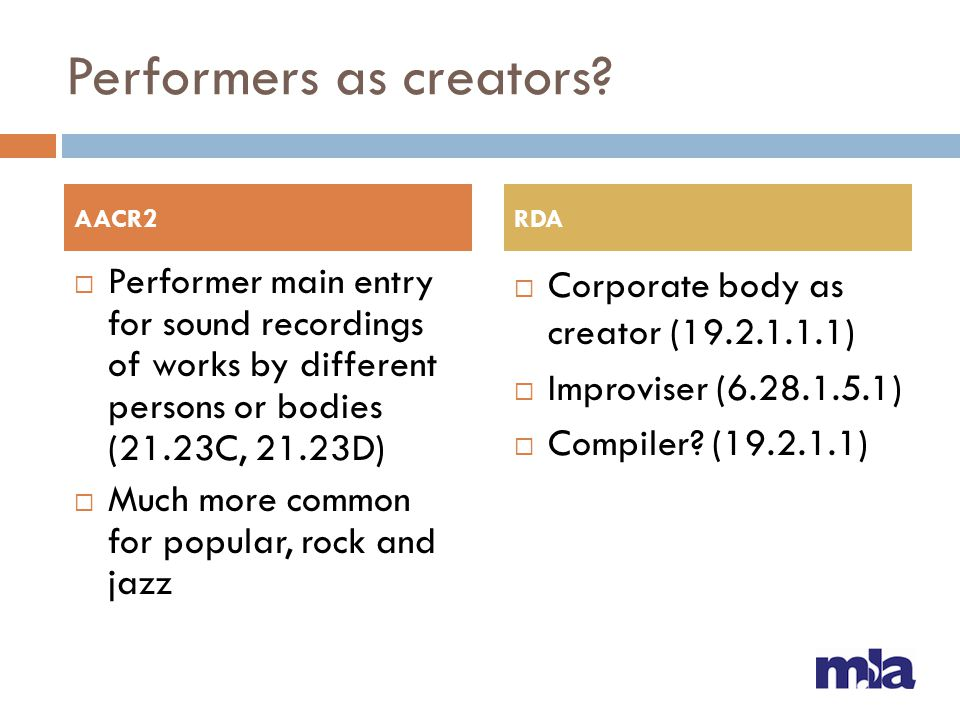 Performers as creators?  Performer main entry for sound recordings of works by different persons or bodies (21.23C, 21.23D)  Much more common for po