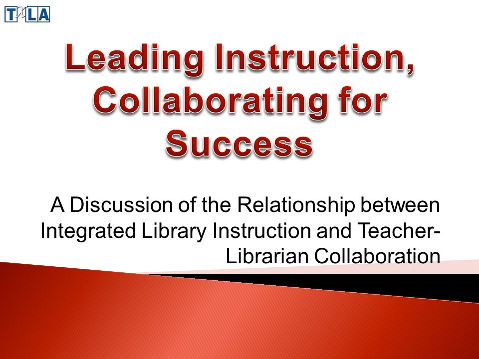 A Discussion of the Relationship between Integrated Library Instruction and Teacher- Librarian Collaboration
