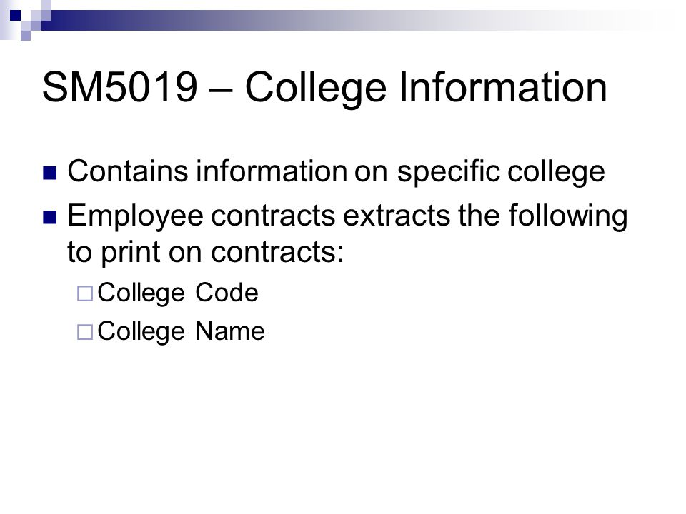 SM5019 – College Information Contains information on specific college Employee contracts extracts the following to print on contracts:  College Code  College Name