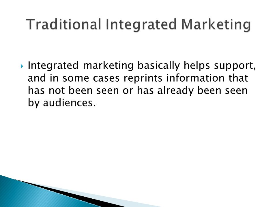  Integrated marketing basically helps support, and in some cases reprints information that has not been seen or has already been seen by audiences.