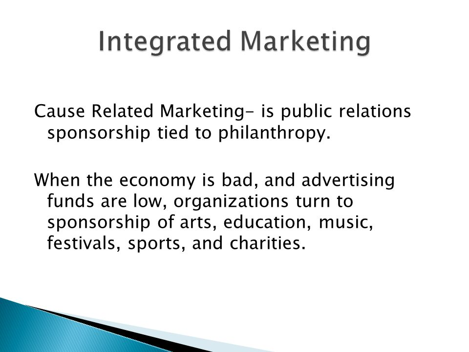 Cause Related Marketing- is public relations sponsorship tied to philanthropy.