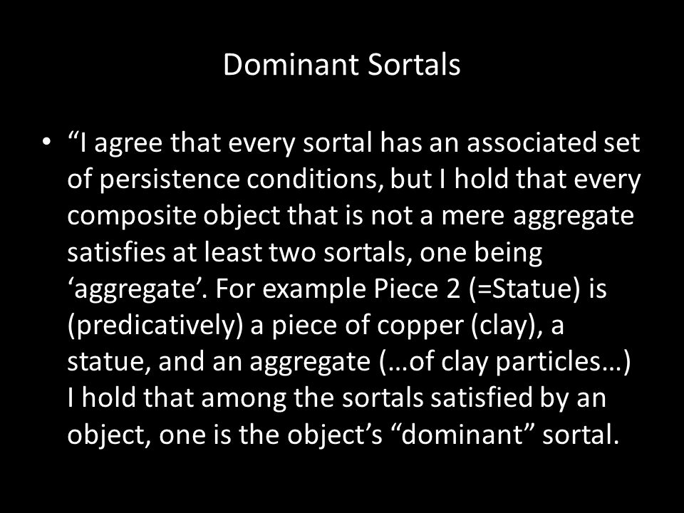 "Dominant Sortals ""I agree that every sortal has an associated set of persistence conditions, but I hold that every composite object that is not a mere"