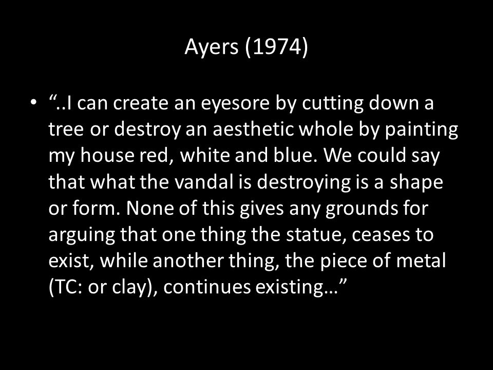 Ayers (1974) ..Paperweights are physical objects, and it is possible to make paperweights by scratching patterns on pebbles, but this is not a way of making physical objects.