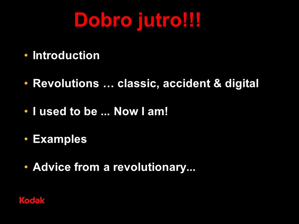 Dobro jutro!!. Introduction Revolutions … classic, accident & digital I used to be...