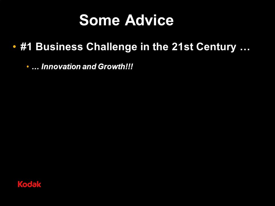 Some Advice #1 Business Challenge in the 21st Century … … Innovation and Growth!!!