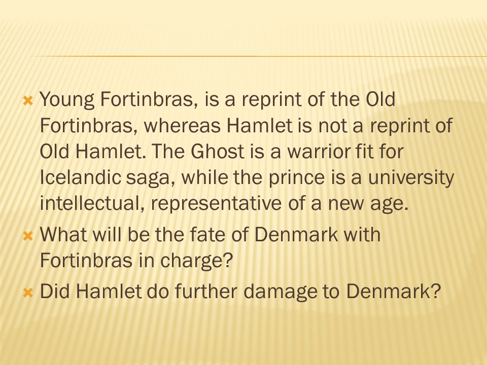  Young Fortinbras, is a reprint of the Old Fortinbras, whereas Hamlet is not a reprint of Old Hamlet.