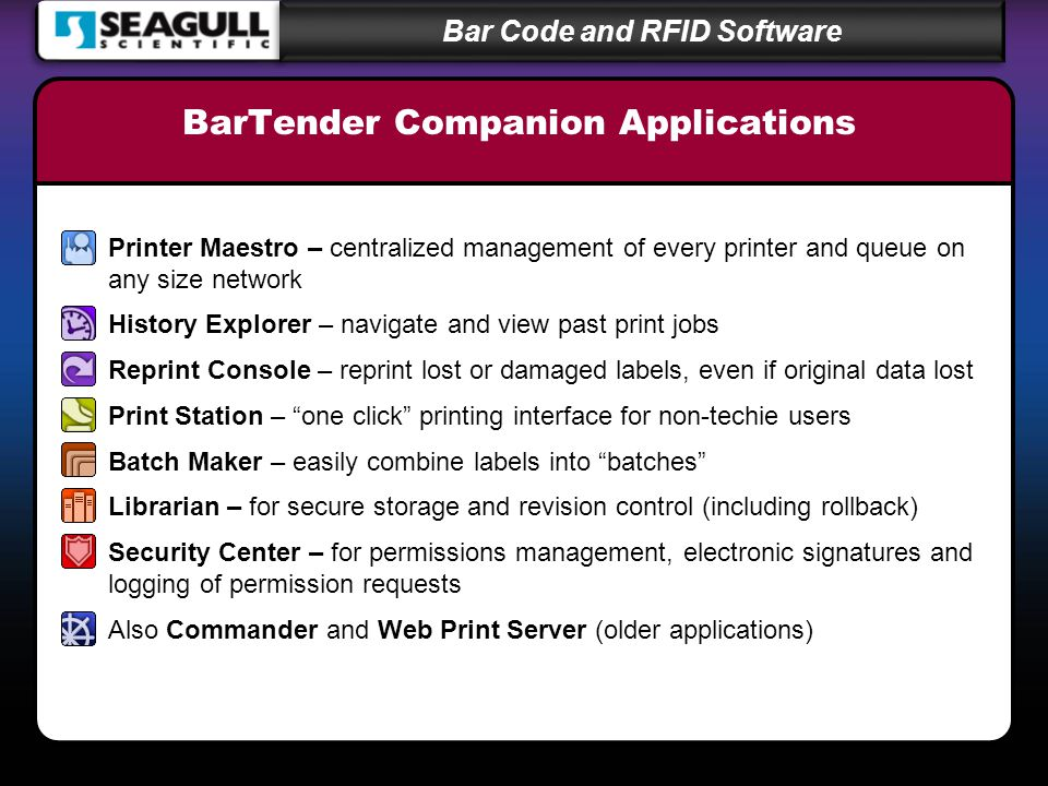 Bar Code and RFID Software BarTender Companion Applications Printer Maestro – centralized management of every printer and queue on any size network Hi