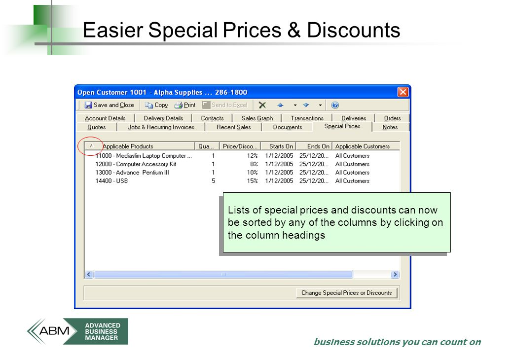 business solutions you can count on Easier Special Prices & Discounts Lists of special prices and discounts can now be sorted by any of the columns by clicking on the column headings