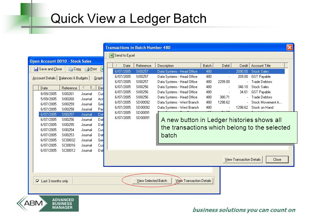 business solutions you can count on Quick View a Ledger Batch A new button in Ledger histories shows all the transactions which belong to the selected batch