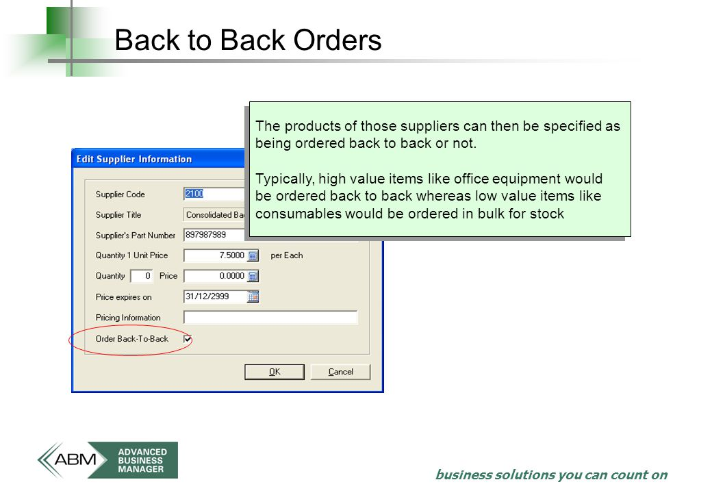 business solutions you can count on Back to Back Orders The products of those suppliers can then be specified as being ordered back to back or not.