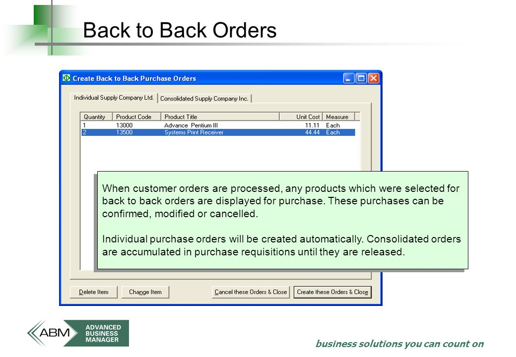 business solutions you can count on Back to Back Orders When customer orders are processed, any products which were selected for back to back orders are displayed for purchase.