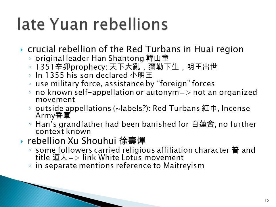 crucial rebellion of the Red Turbans in Huai region ◦ original leader Han Shantong 韓山童 ◦ 1351 辛卯 prophecy: 天下大亂,彌勒下生,明王出世 ◦ In 1355 his son declared