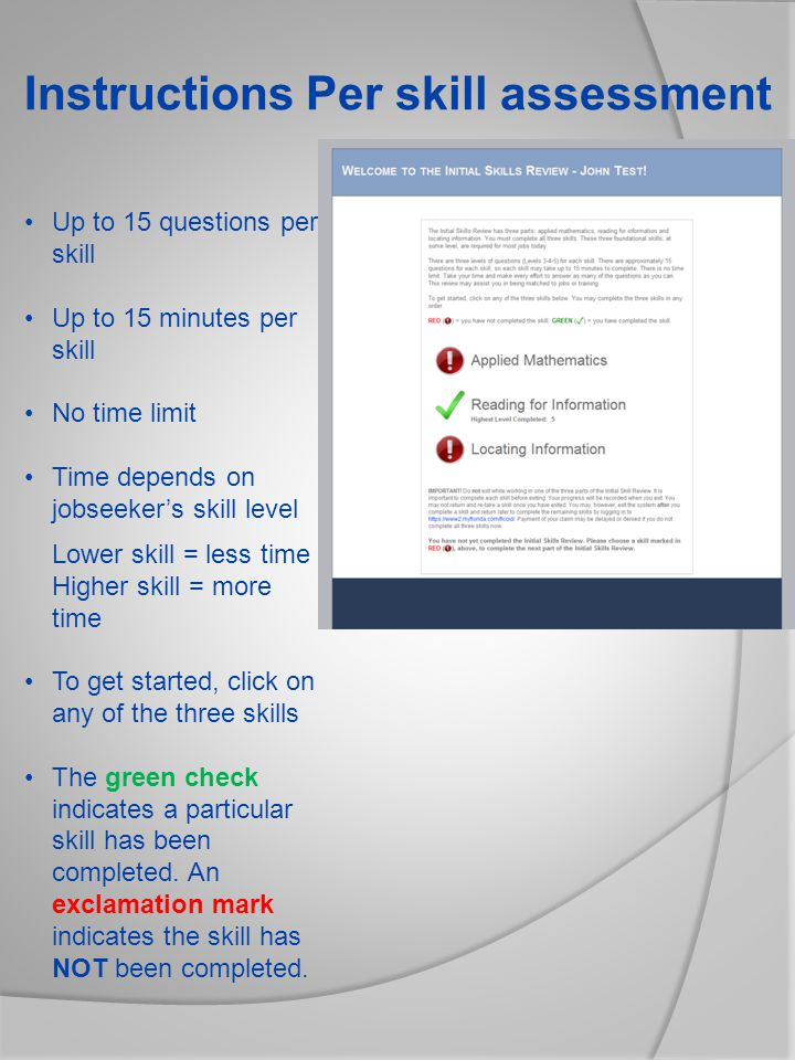 Instructions Per skill assessment Up to 15 questions per skill Up to 15 minutes per skill No time limit Time depends on jobseeker's skill level Lower