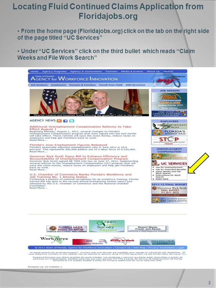 Locating Fluid Continued Claims Application from Floridajobs.org From the home page (Floridajobs.org) click on the tab on the right side of the page titled UC Services Under UC Services click on the third bullet which reads Claim Weeks and File Work Search 2