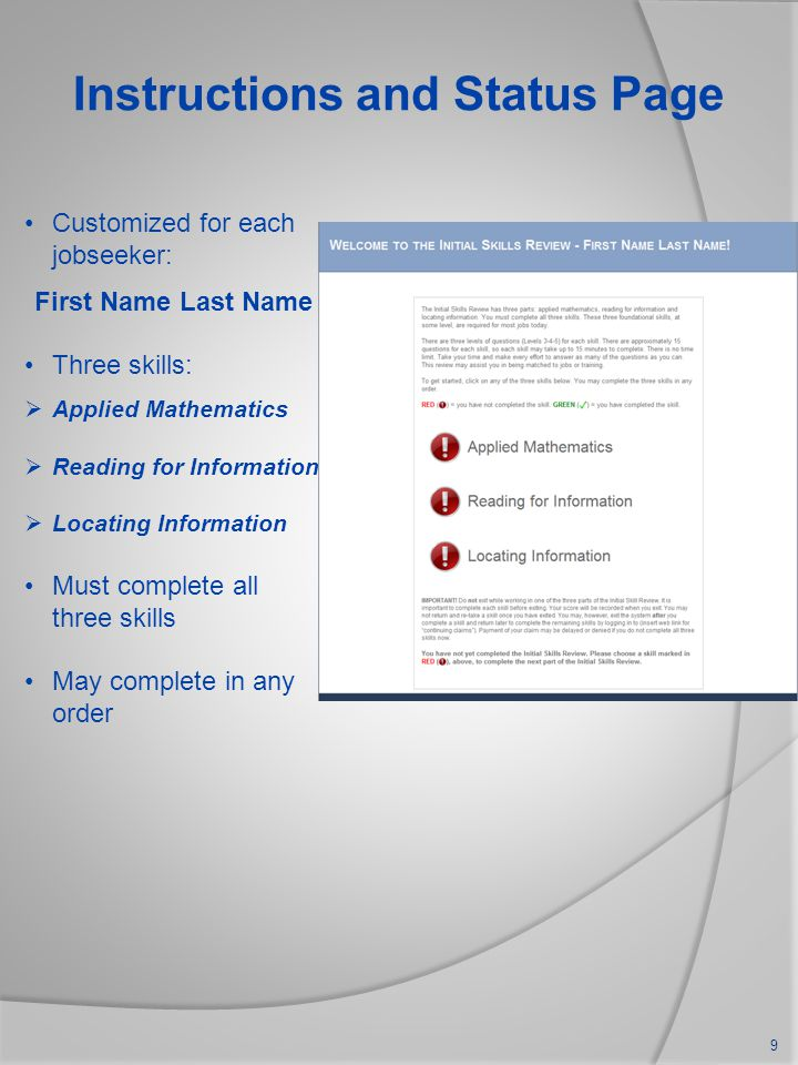 Instructions and Status Page Customized for each jobseeker: First Name Last Name Three skills:  Applied Mathematics  Reading for Information  Locating Information Must complete all three skills May complete in any order 9
