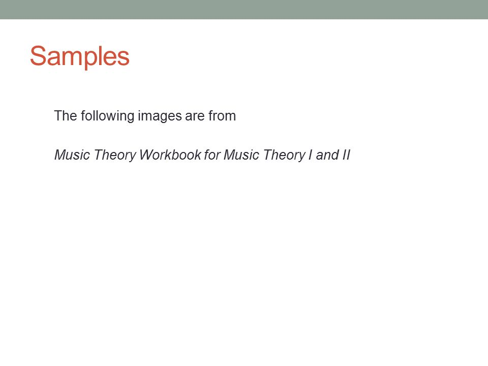 Samples The following images are from Music Theory Workbook for Music Theory I and II