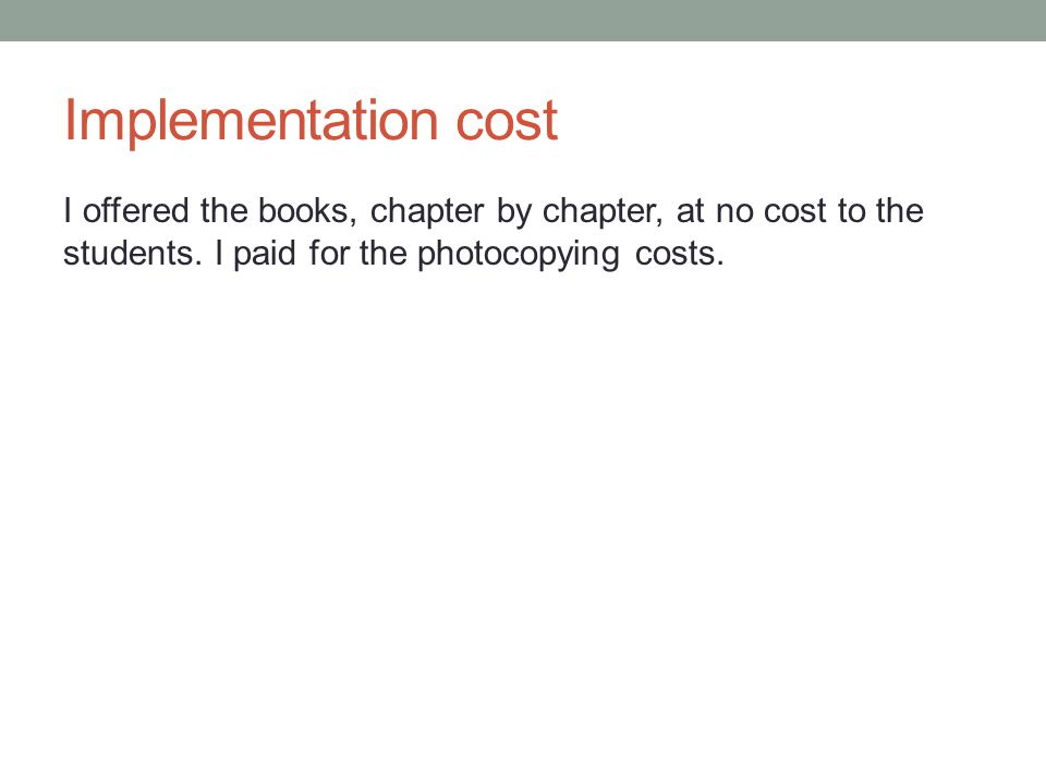 Implementation cost I offered the books, chapter by chapter, at no cost to the students.