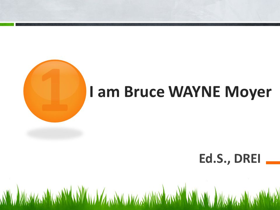 I am Bruce WAYNE Moyer Ed.S., DREI 1