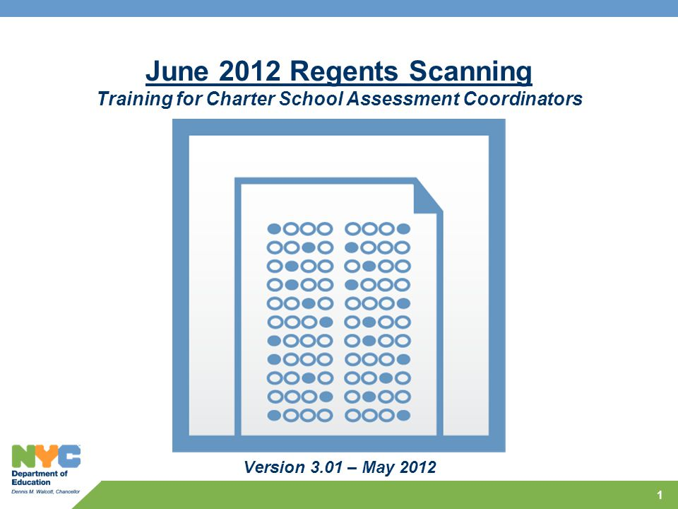 1 June 2012 Regents Scanning Training for Charter School Assessment Coordinators Version 3.01 – May 2012
