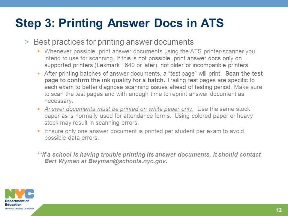 12 Step 3: Printing Answer Docs in ATS >Best practices for printing answer documents  Whenever possible, print answer documents using the ATS printer