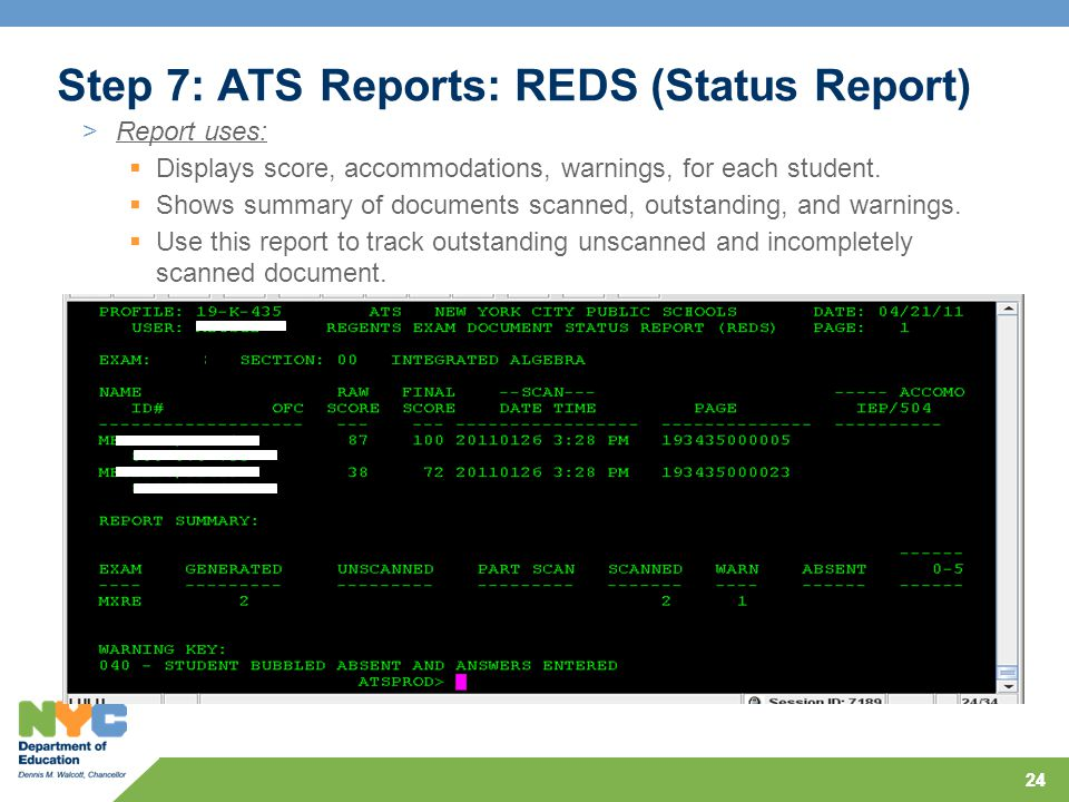 24 Step 7: ATS Reports: REDS (Status Report) >Report uses:  Displays score, accommodations, warnings, for each student.  Shows summary of documents