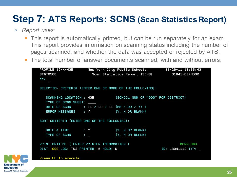 26 Step 7: ATS Reports: SCNS (Scan Statistics Report) >Report uses:  This report is automatically printed, but can be run separately for an exam. Thi