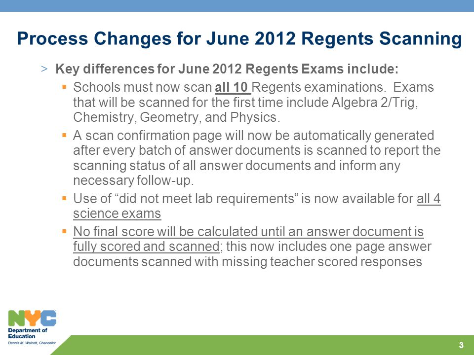 33 Process Changes for June 2012 Regents Scanning >Key differences for June 2012 Regents Exams include:  Schools must now scan all 10 Regents examina