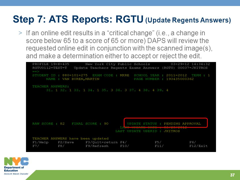 "37 >If an online edit results in a ""critical change"" (i.e., a change in score below 65 to a score of 65 or more) DAPS will review the requested online"